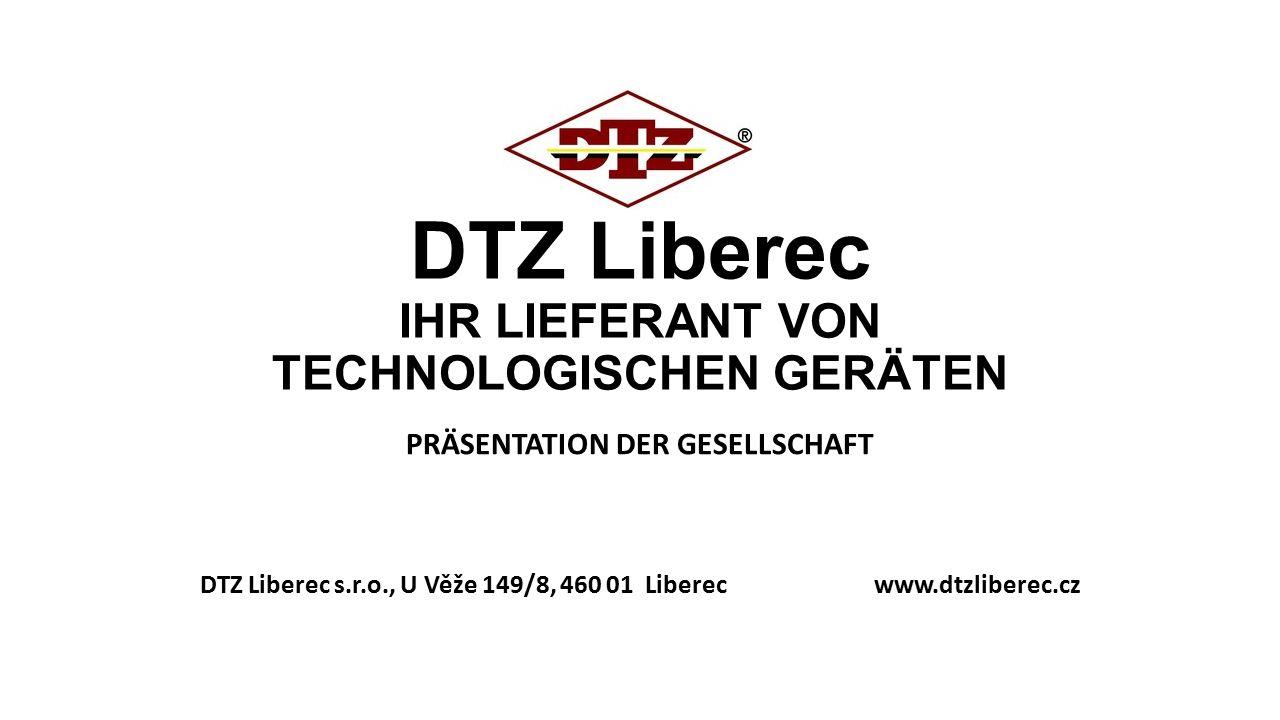 DTZ Liberec IHR LIEFERANT VON TECHNOLOGISCHEN GERÄTEN PRÄSENTATION DER GESELLSCHAFT DTZ Liberec s.r.o., U Věže 149/8, 460 01 Liberec www.dtzliberec.cz