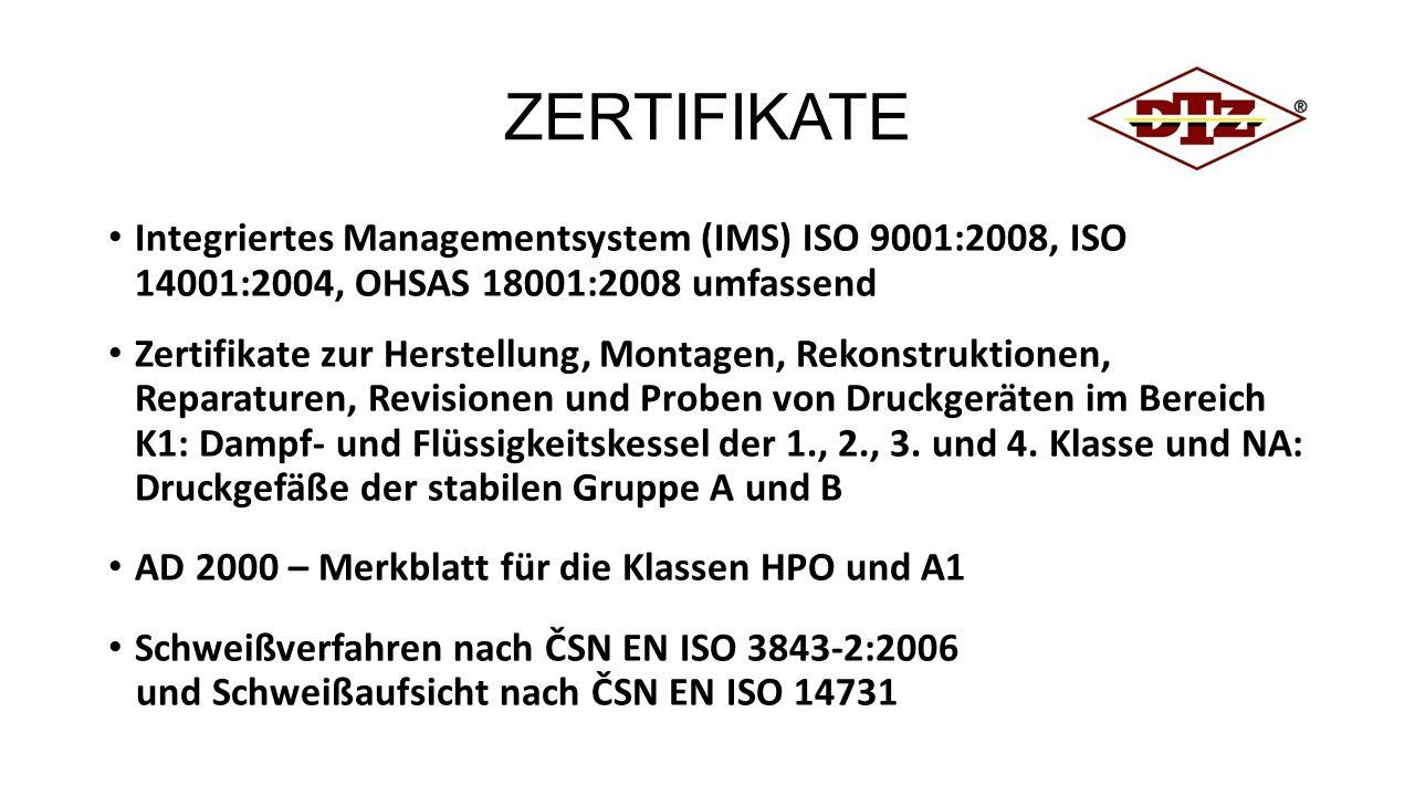 ZERTIFIKATE Integriertes Managementsystem (IMS) ISO 9001:2008, ISO 14001:2004, OHSAS 18001:2008 umfassend Zertifikate zur Herstellung, Montagen, Rekonstruktionen, Reparaturen, Revisionen und Proben von Druckgeräten im Bereich K1: Dampf- und Flüssigkeitskessel der 1., 2., 3.