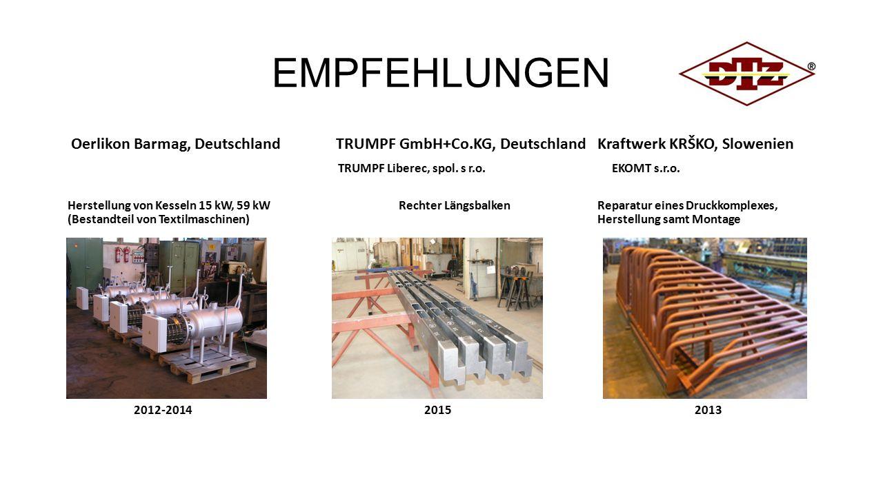 EMPFEHLUNGEN Oerlikon Barmag, Deutschland TRUMPF GmbH+Co.KG, Deutschland Kraftwerk KRŠKO, Slowenien TRUMPF Liberec, spol.
