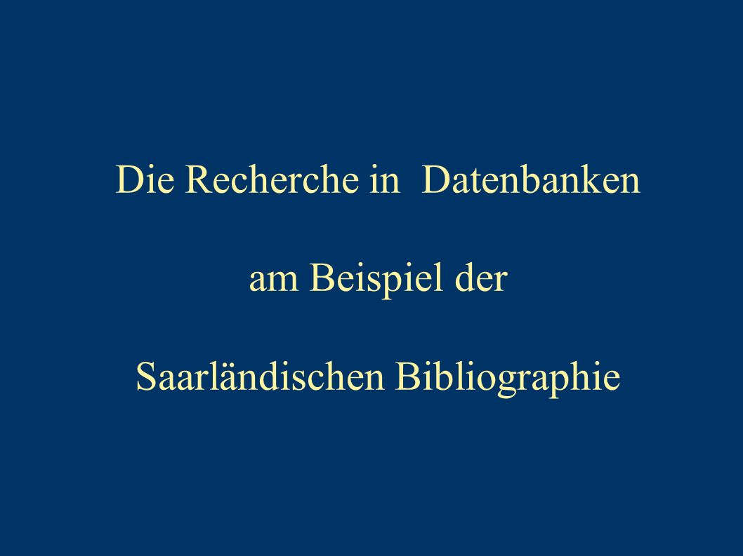 Die Recherche in Datenbanken am Beispiel der Saarländischen Bibliographie