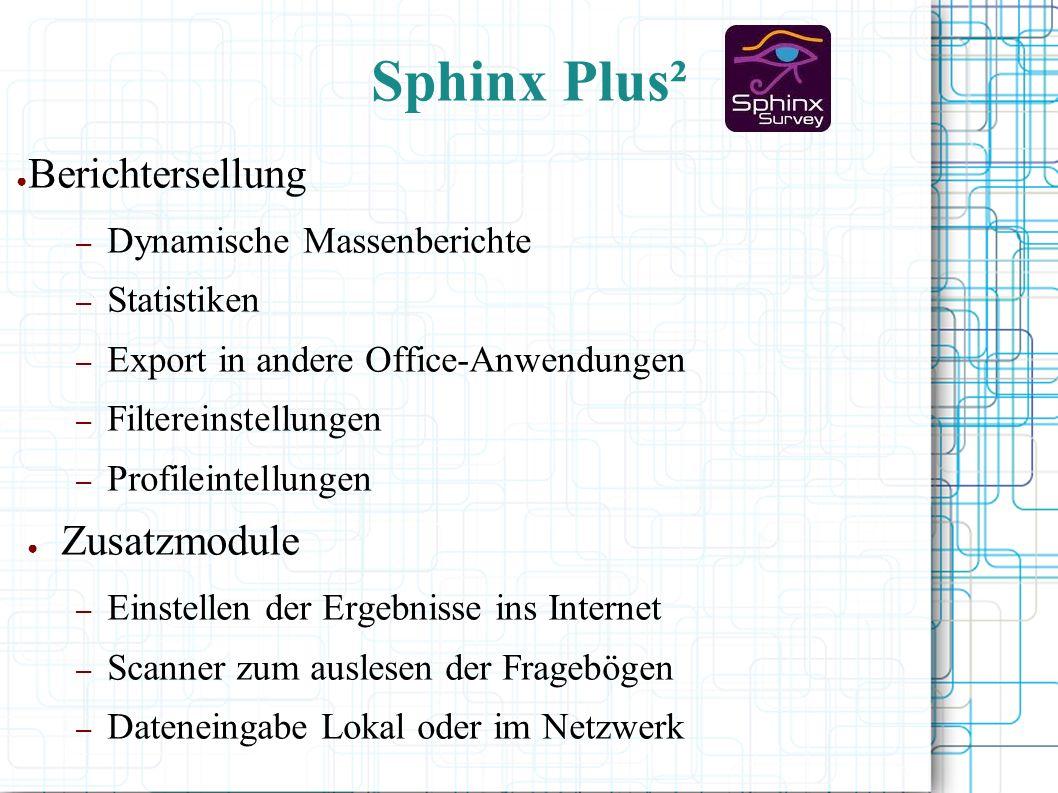 Sphinx Plus² ● Berichtersellung – Dynamische Massenberichte – Statistiken – Export in andere Office-Anwendungen – Filtereinstellungen – Profileintellungen ● Zusatzmodule – Einstellen der Ergebnisse ins Internet – Scanner zum auslesen der Fragebögen – Dateneingabe Lokal oder im Netzwerk