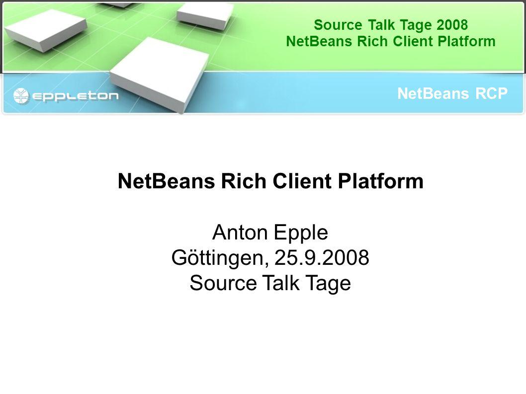 Source Talk Tage 2008 NetBeans Rich Client Platform NetBeans RCP NetBeans Rich Client Platform Anton Epple Göttingen, 25.9.2008 Source Talk Tage