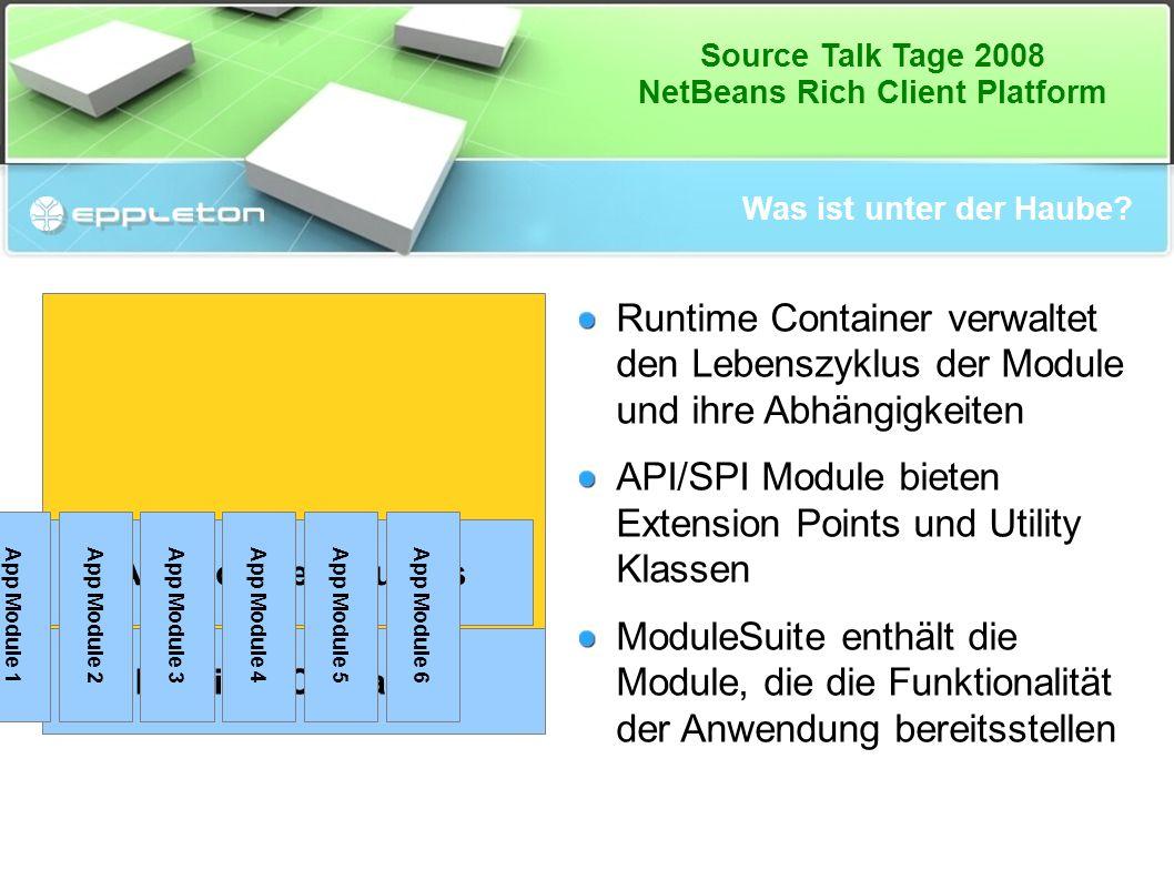 Source Talk Tage 2008 NetBeans Rich Client Platform Was ist unter der Haube? Runtime Container verwaltet den Lebenszyklus der Module und ihre Abhängig