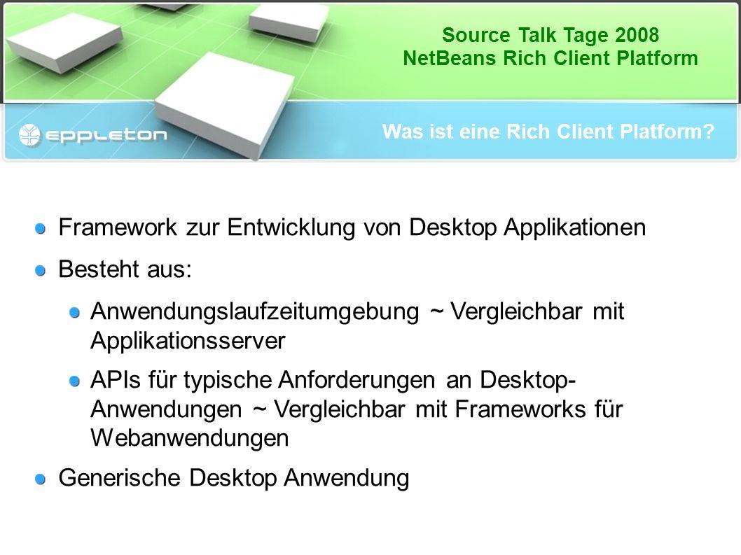 Source Talk Tage 2008 NetBeans Rich Client Platform Links und Ressourcen http://wiki.netbeans.org/NetBeansDeveloperFAQ http://blogs.sun.com/geertjan/ PanetNetBeans: http://planetnetbeans.org/ Mailing List: dev@openide.netbeans.orgdev@openide.netbeans.org NUGM: http://tinyurl.com/nug-munich XING: http://www.xing.com/group-20148.82db20