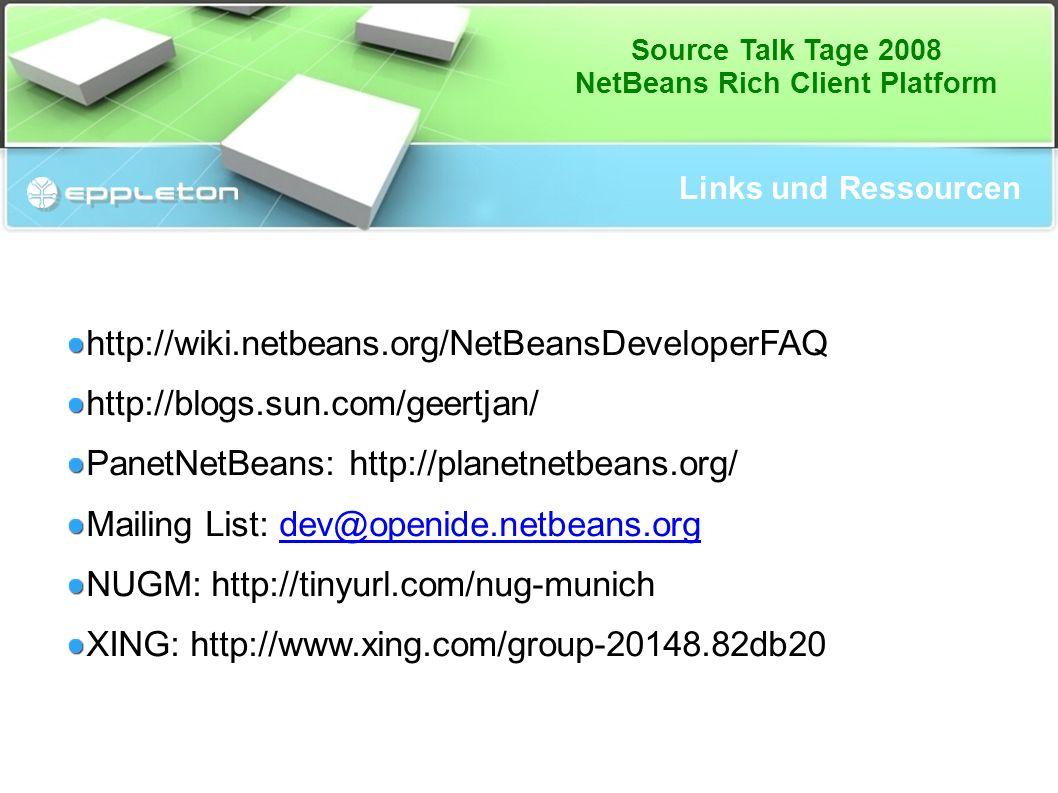 Source Talk Tage 2008 NetBeans Rich Client Platform Links und Ressourcen http://wiki.netbeans.org/NetBeansDeveloperFAQ http://blogs.sun.com/geertjan/