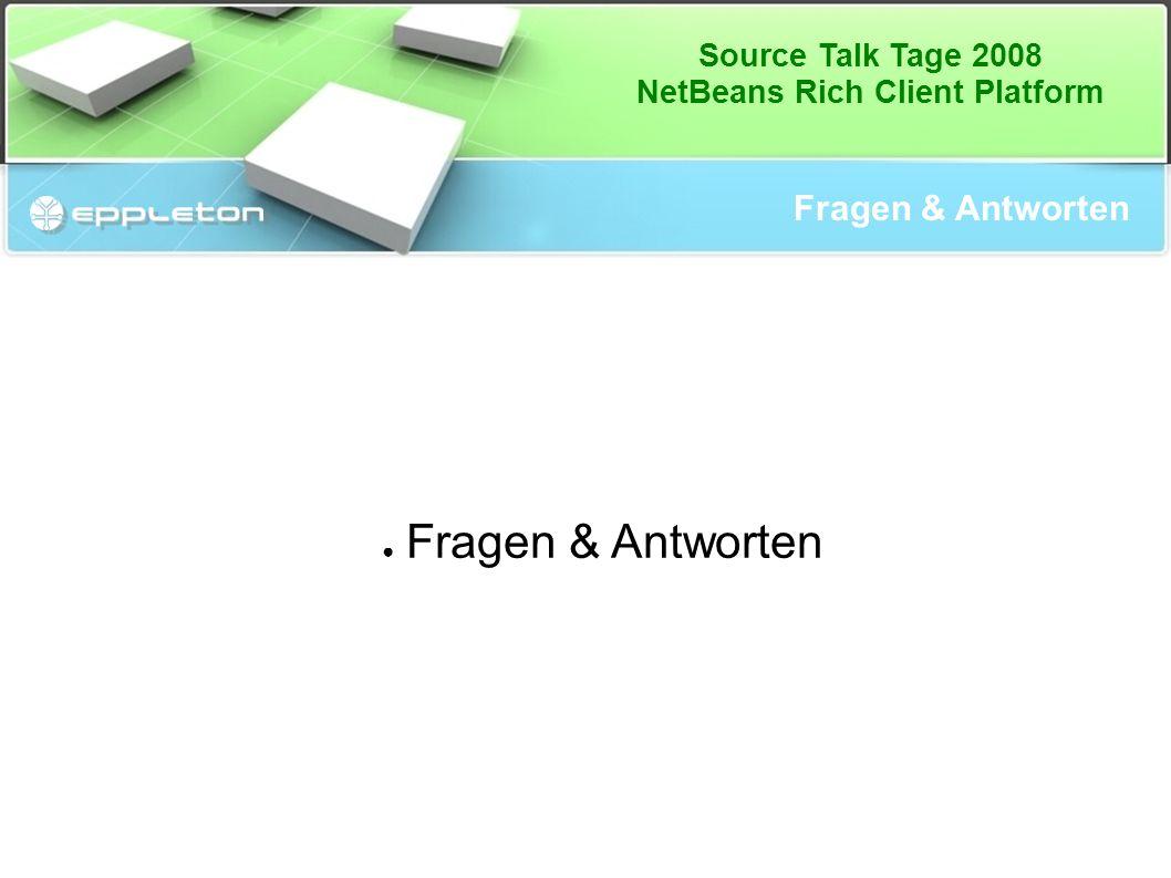 Source Talk Tage 2008 NetBeans Rich Client Platform Fragen & Antworten ● Fragen & Antworten