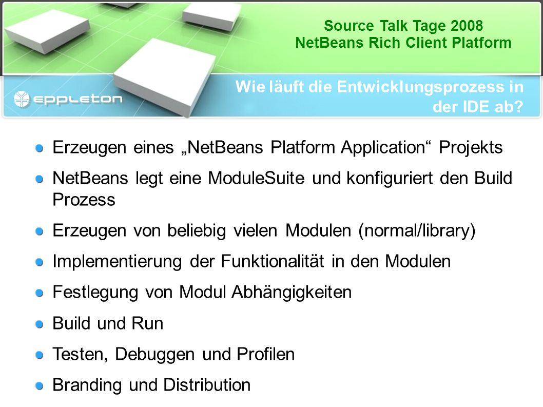 """Source Talk Tage 2008 NetBeans Rich Client Platform Wie läuft die Entwicklungsprozess in der IDE ab? Erzeugen eines """"NetBeans Platform Application"""" Pr"""