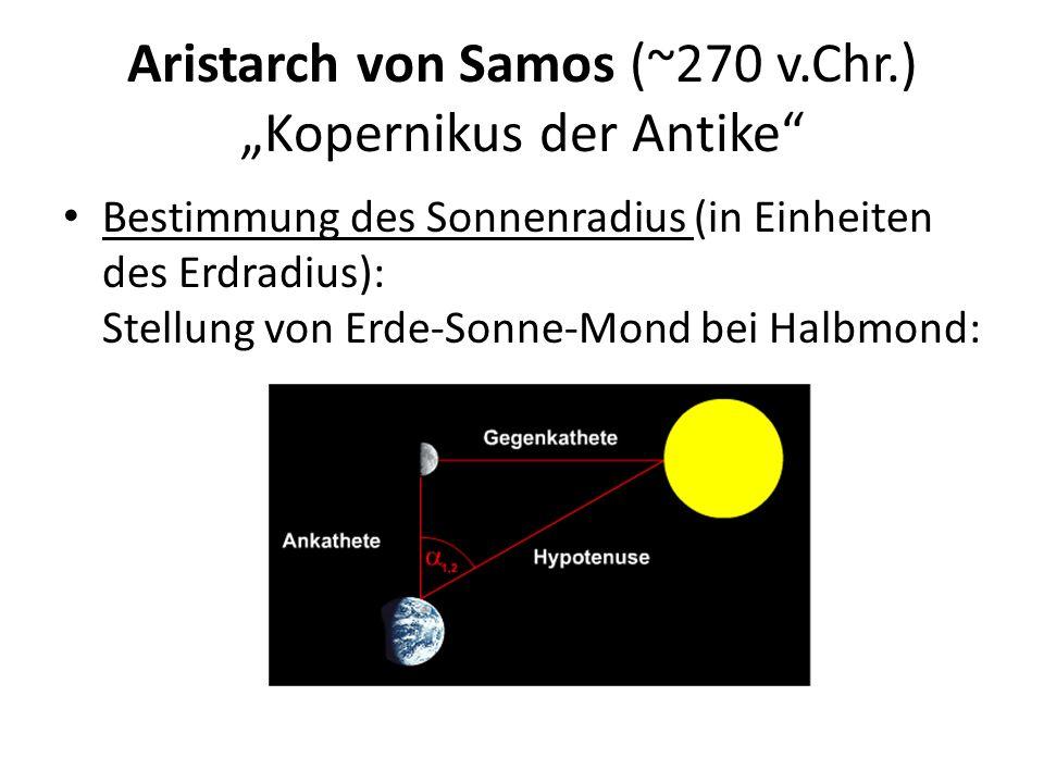 """Aristarch von Samos (~270 v.Chr.) """"Kopernikus der Antike"""" Bestimmung des Sonnenradius (in Einheiten des Erdradius): Stellung von Erde-Sonne-Mond bei H"""