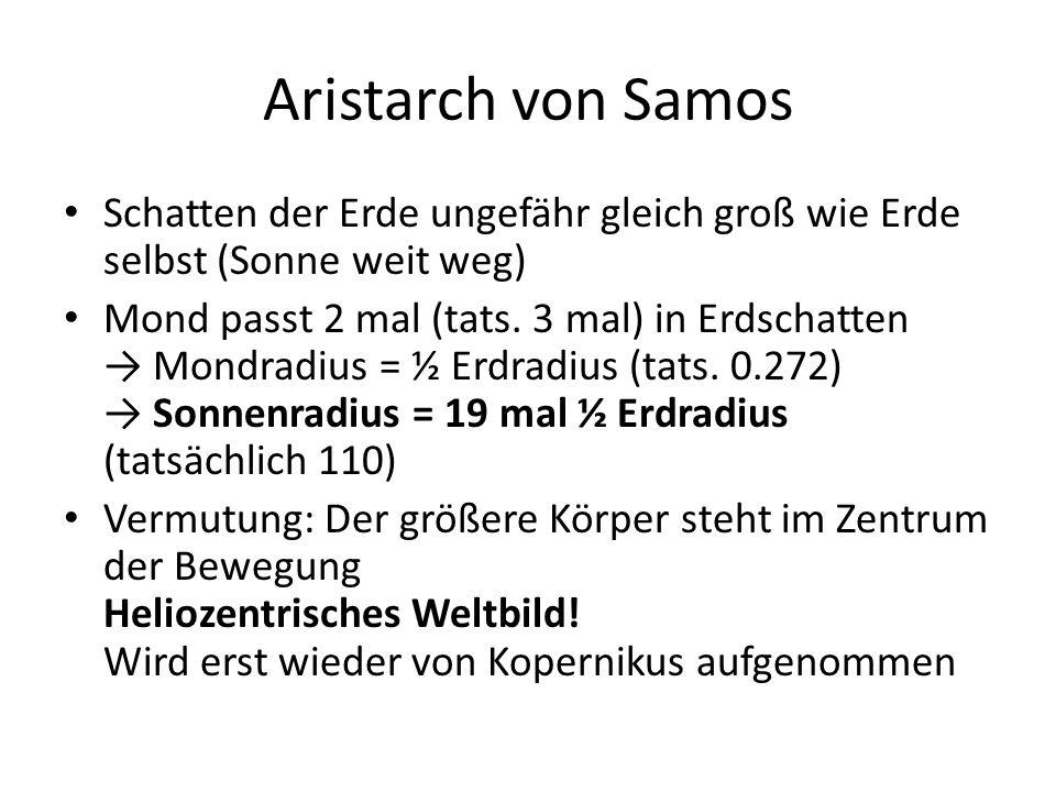 Aristarch von Samos Schatten der Erde ungefähr gleich groß wie Erde selbst (Sonne weit weg) Mond passt 2 mal (tats. 3 mal) in Erdschatten → Mondradius