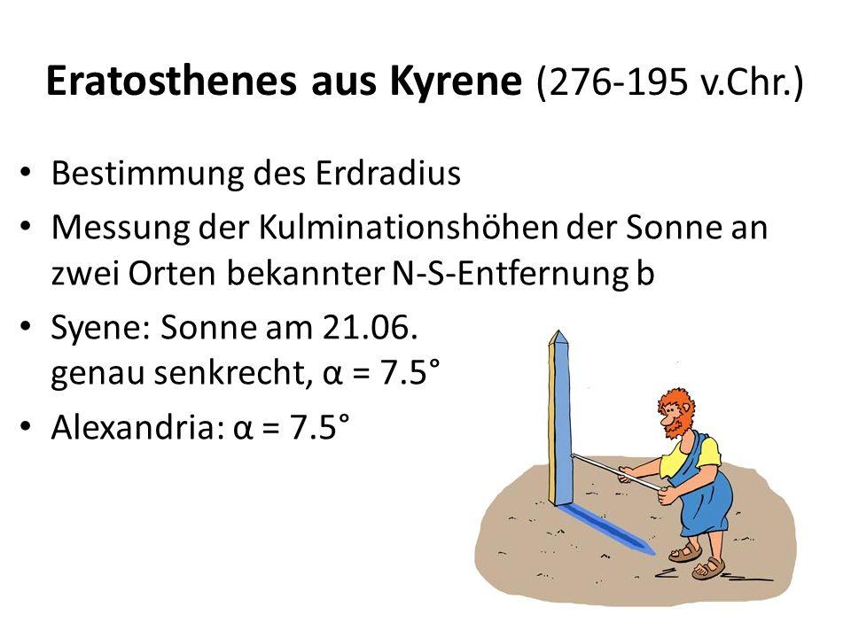 Eratosthenes aus Kyrene (276-195 v.Chr.) Bestimmung des Erdradius Messung der Kulminationshöhen der Sonne an zwei Orten bekannter N-S-Entfernung b Sye
