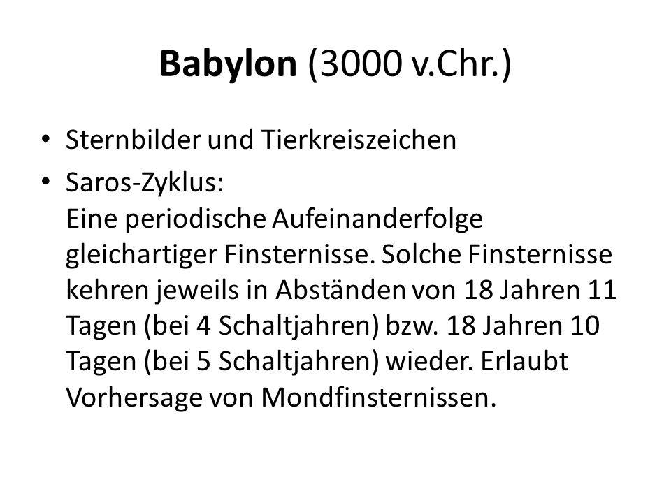 Babylon (3000 v.Chr.) Sternbilder und Tierkreiszeichen Saros-Zyklus: Eine periodische Aufeinanderfolge gleichartiger Finsternisse. Solche Finsternisse