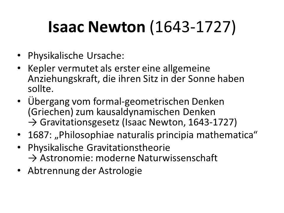 Isaac Newton (1643-1727) Physikalische Ursache: Kepler vermutet als erster eine allgemeine Anziehungskraft, die ihren Sitz in der Sonne haben sollte.