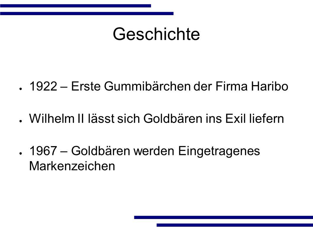 Geschichte ● 1922 – Erste Gummibärchen der Firma Haribo ● Wilhelm II lässt sich Goldbären ins Exil liefern ● 1967 – Goldbären werden Eingetragenes Markenzeichen