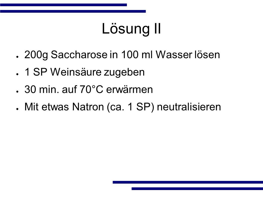 Lösung III ● 240g Saccharose mit 75 ml Waser lösen ● Lösung auf 100°C erhitzen