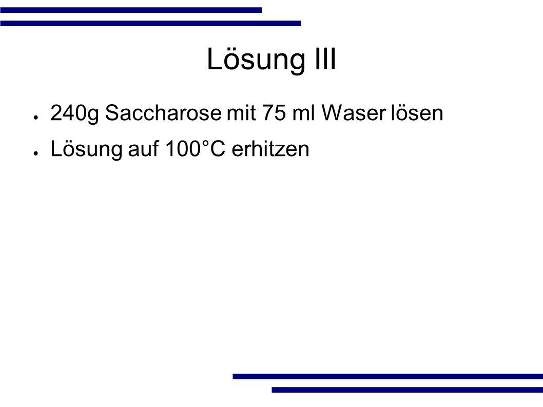 Lösungen vereinen ● Lsg.II und Lsg. III zu Lsg. I geben und vermengen.