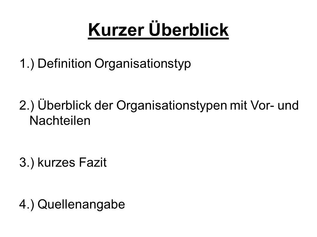 Kurzer Überblick 1.) Definition Organisationstyp 2.) Überblick der Organisationstypen mit Vor- und Nachteilen 3.) kurzes Fazit 4.) Quellenangabe