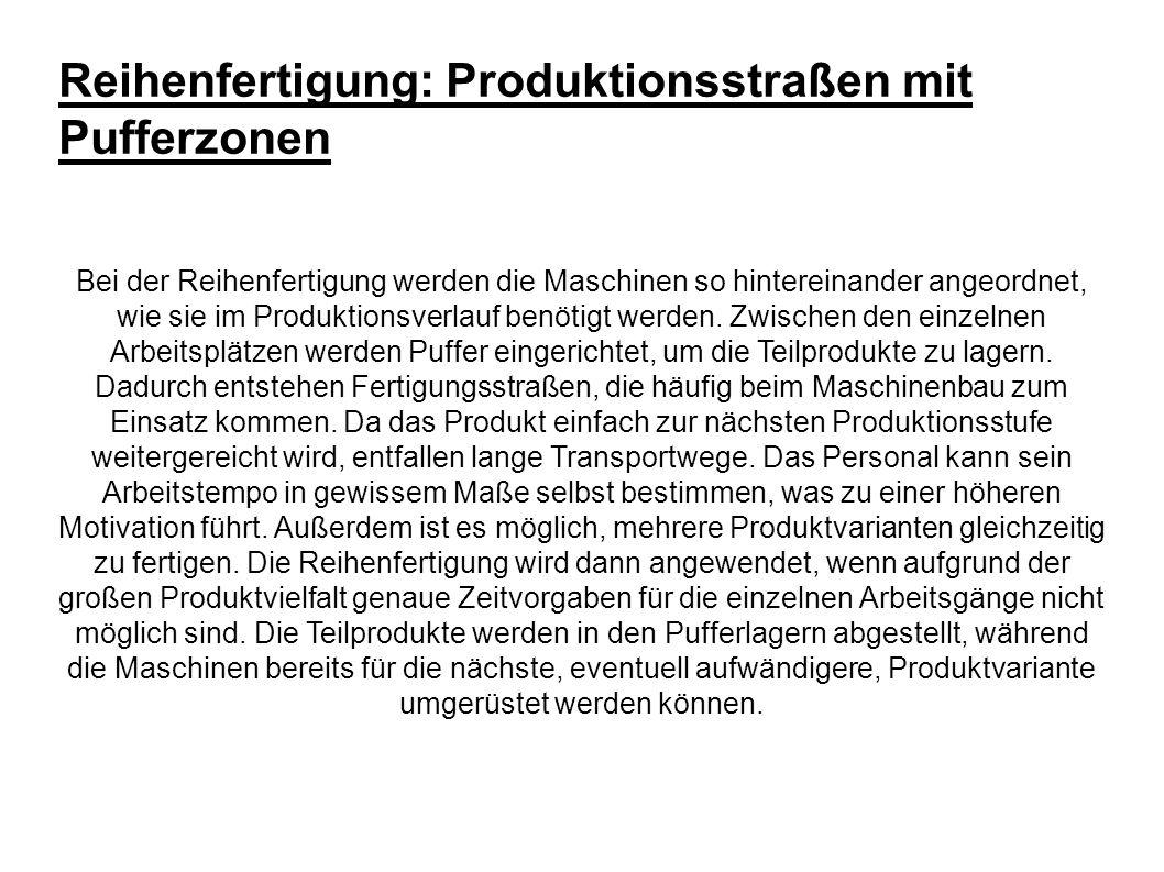 Reihenfertigung: Produktionsstraßen mit Pufferzonen Bei der Reihenfertigung werden die Maschinen so hintereinander angeordnet, wie sie im Produktionsverlauf benötigt werden.