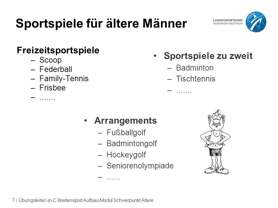7 | Übungsleiter/-in-C Breitensport Aufbau-Modul Schwerpunkt Ältere Sportspiele für ältere Männer Freizeitsportspiele –Scoop –Federball –Family-Tennis –Frisbee –.......