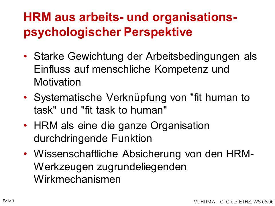 VL HRM A – G. Grote ETHZ, WS 05/06 Folie 3 HRM aus arbeits- und organisations- psychologischer Perspektive Starke Gewichtung der Arbeitsbedingungen al