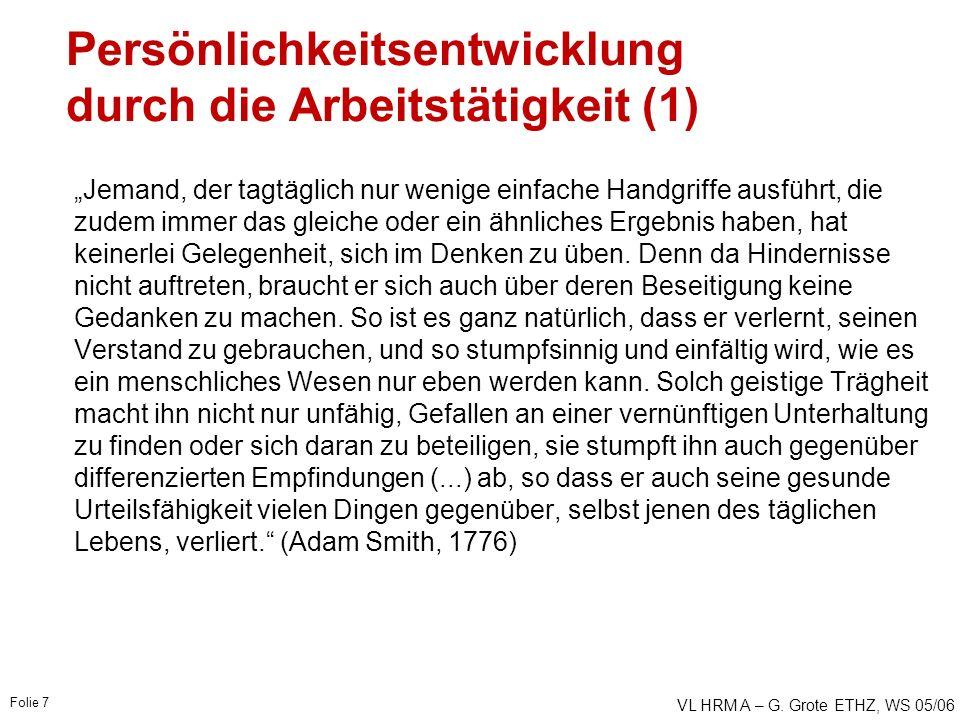 """VL HRM A – G. Grote ETHZ, WS 05/06 Folie 7 Persönlichkeitsentwicklung durch die Arbeitstätigkeit (1) """"Jemand, der tagtäglich nur wenige einfache Handg"""