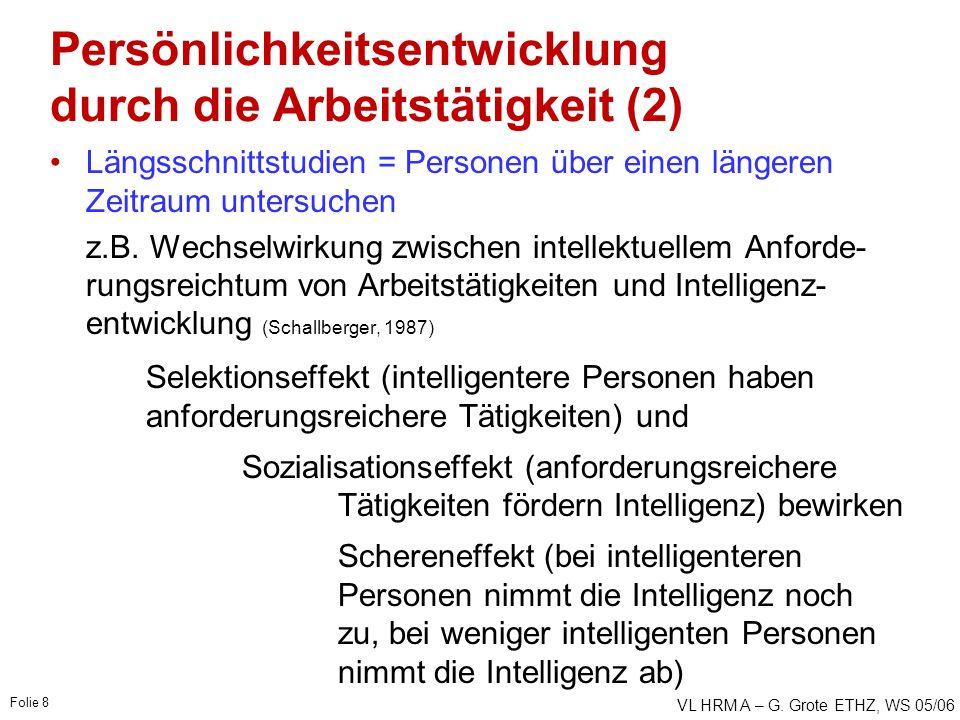 VL HRM A – G. Grote ETHZ, WS 05/06 Folie 8 Persönlichkeitsentwicklung durch die Arbeitstätigkeit (2) Längsschnittstudien = Personen über einen längere