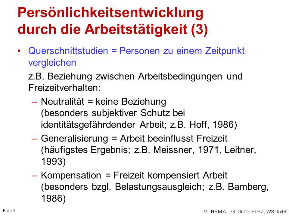 VL HRM A – G. Grote ETHZ, WS 05/06 Folie 9 Persönlichkeitsentwicklung durch die Arbeitstätigkeit (3) Querschnittstudien = Personen zu einem Zeitpunkt