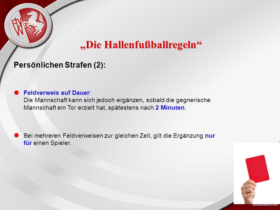 Heiko Schneider KSL Bochum FLVW Kreis Bochum www.kreis-bochum.de Persönlichen Strafen (2): Feldverweis auf Dauer: Die Mannschaft kann sich jedoch ergänzen, sobald die gegnerische Mannschaft ein Tor erzielt hat, spätestens nach 2 Minuten.