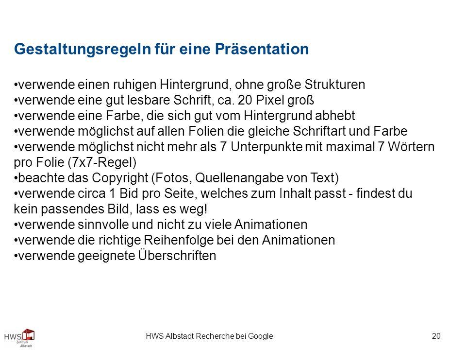 HWS Albstadt Recherche bei Google 20 Gestaltungsregeln für eine Präsentation verwende einen ruhigen Hintergrund, ohne große Strukturen verwende eine gut lesbare Schrift, ca.