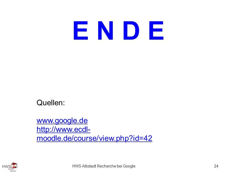 HWS Albstadt Recherche bei Google 24 E N D E Quellen: www.google.de http://www.ecdl- moodle.de/course/view.php id=42