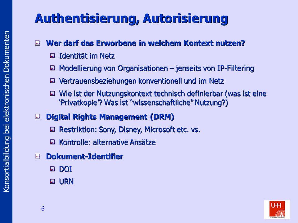 Konsortialbildung bei elektronischen Dokumenten 6 Authentisierung, Autorisierung Wer darf das Erworbene in welchem Kontext nutzen.