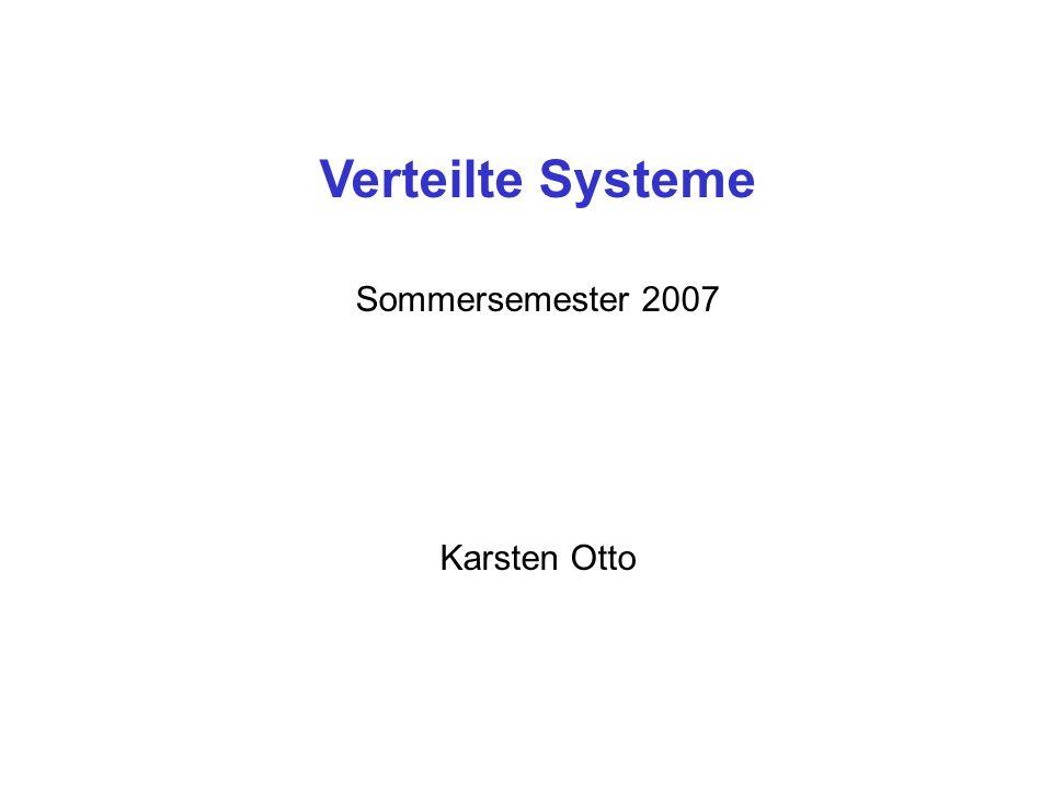 Verteilte Systeme Sommersemester 2007 Karsten Otto