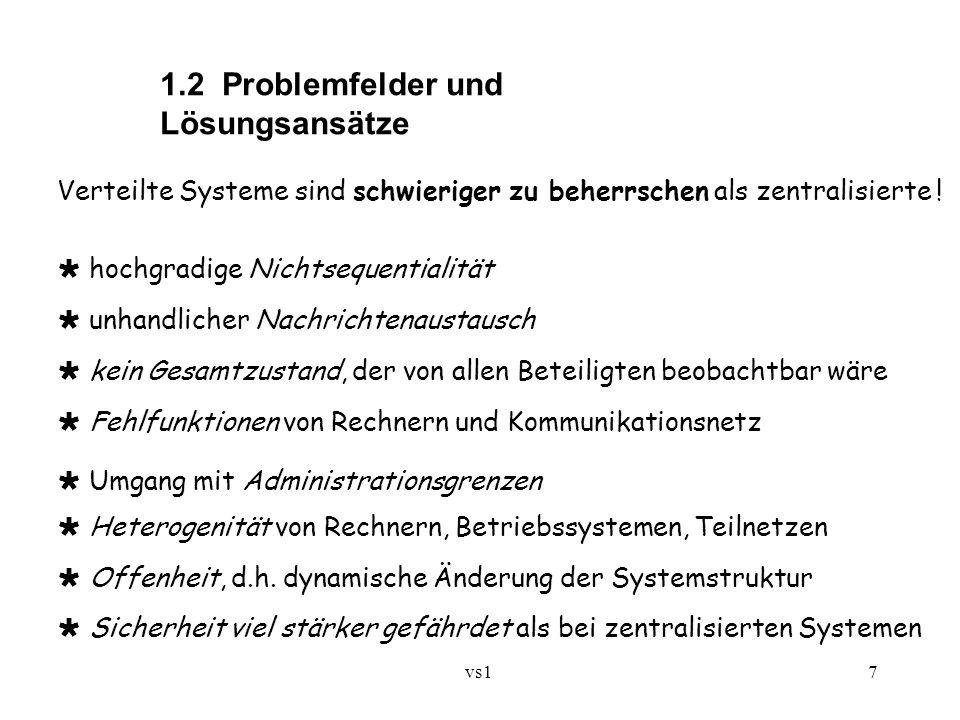 vs1 7 1.2 Problemfelder und Lösungsansätze Verteilte Systeme sind schwieriger zu beherrschen als zentralisierte !  hochgradige Nichtsequentialität 
