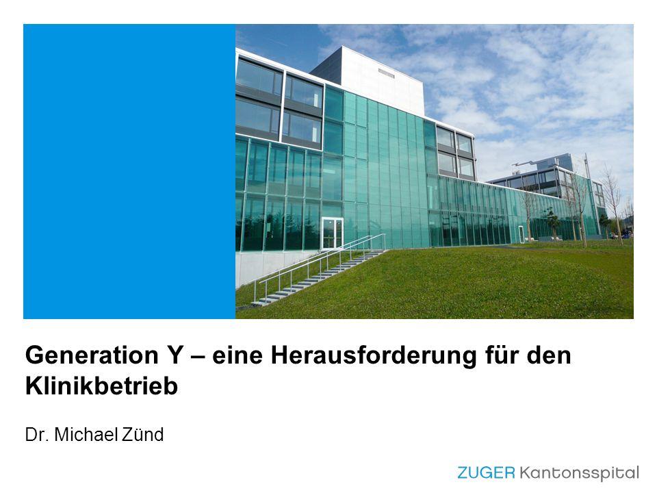 Generation Y – eine Herausforderung für den Klinikbetrieb Dr. Michael Zünd