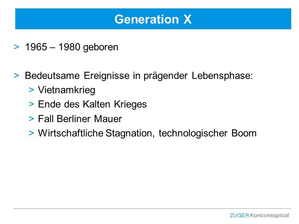 Generation X >1965 – 1980 geboren >Bedeutsame Ereignisse in prägender Lebensphase: >Vietnamkrieg >Ende des Kalten Krieges >Fall Berliner Mauer >Wirtschaftliche Stagnation, technologischer Boom