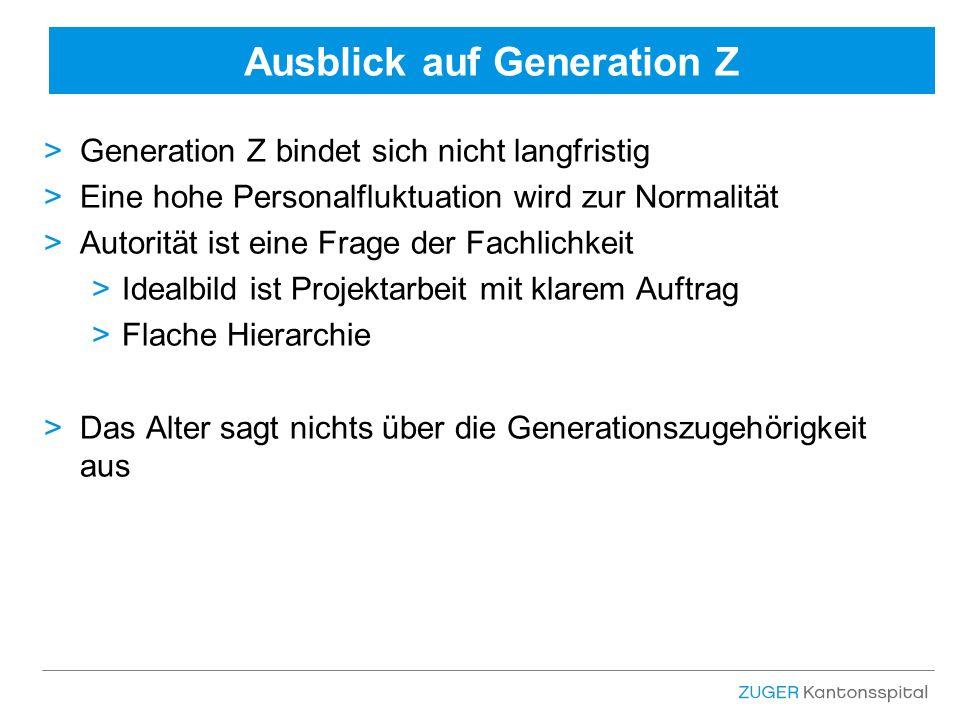 Ausblick auf Generation Z >Generation Z bindet sich nicht langfristig >Eine hohe Personalfluktuation wird zur Normalität >Autorität ist eine Frage der Fachlichkeit >Idealbild ist Projektarbeit mit klarem Auftrag >Flache Hierarchie >Das Alter sagt nichts über die Generationszugehörigkeit aus