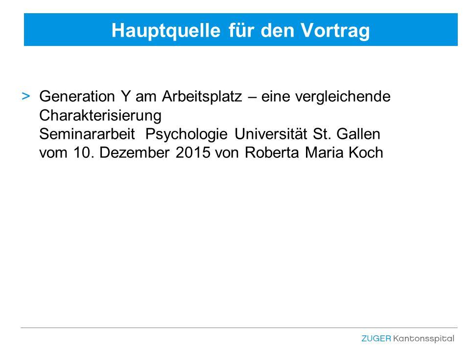 Hauptquelle für den Vortrag >Generation Y am Arbeitsplatz – eine vergleichende Charakterisierung Seminararbeit Psychologie Universität St.