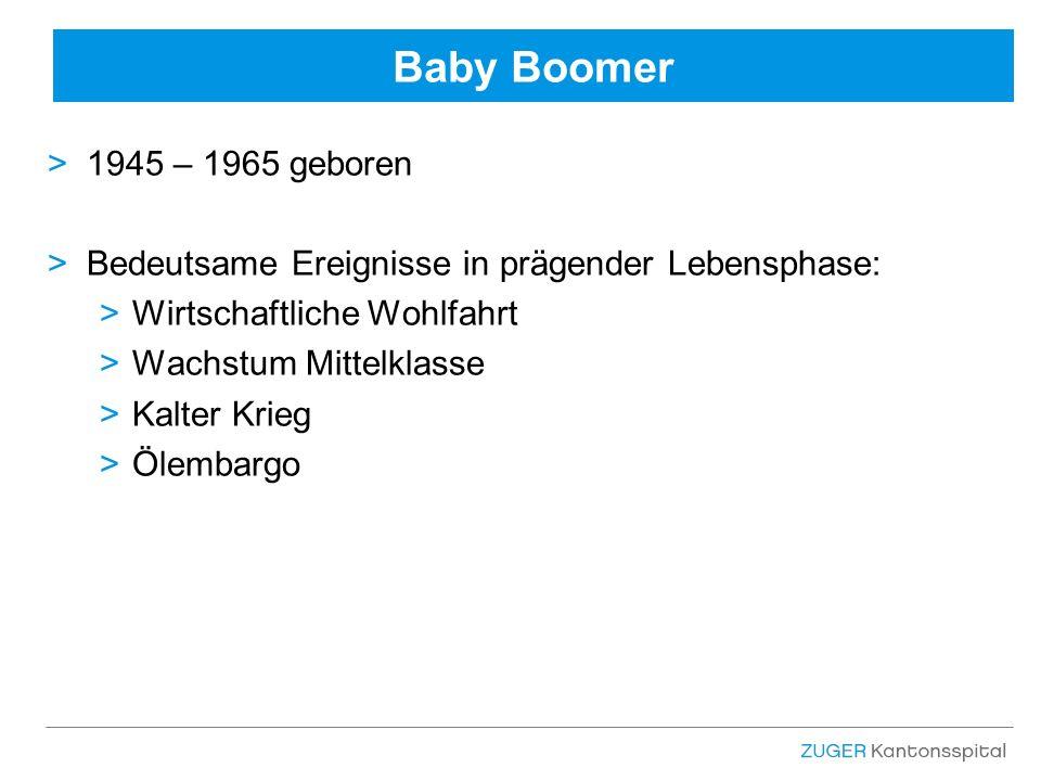 Baby Boomer >1945 – 1965 geboren >Bedeutsame Ereignisse in prägender Lebensphase: >Wirtschaftliche Wohlfahrt >Wachstum Mittelklasse >Kalter Krieg >Ölembargo