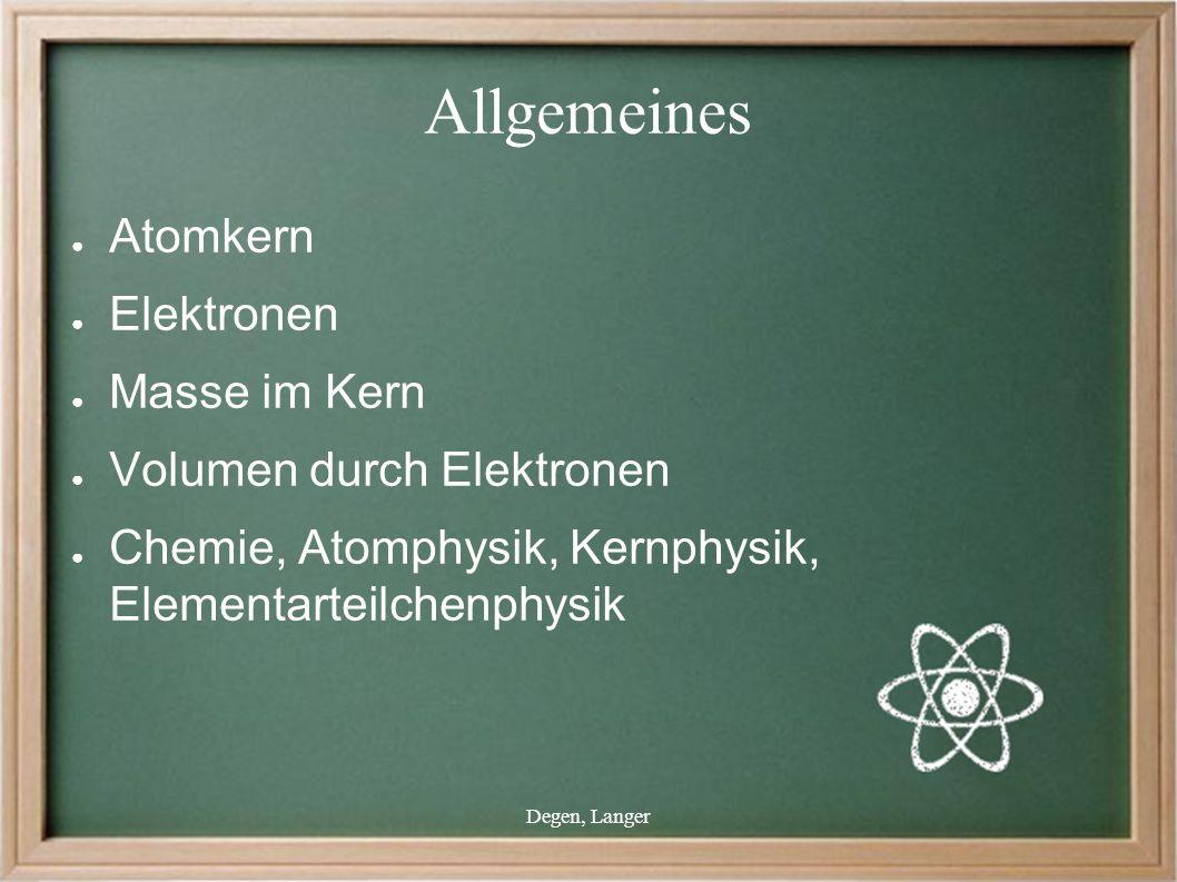 Degen, Langer Allgemeines ● Atomkern ● Elektronen ● Masse im Kern ● Volumen durch Elektronen ● Chemie, Atomphysik, Kernphysik, Elementarteilchenphysik