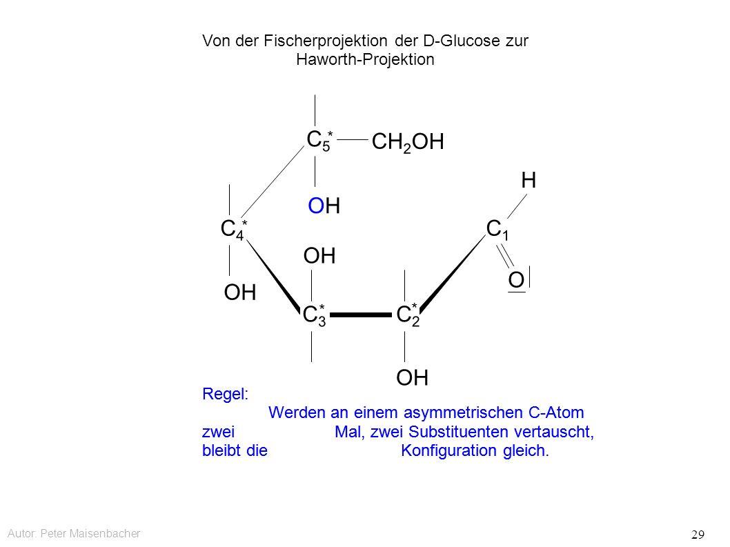 Autor: Peter Maisenbacher 29 OH OHOH CH 2 OH C5C5 * C4C4 * C3C3 * C2C2 * C1C1 O H Regel: Werden an einem asymmetrischen C-Atom zwei Mal, zwei Substituenten vertauscht, bleibt die Konfiguration gleich.