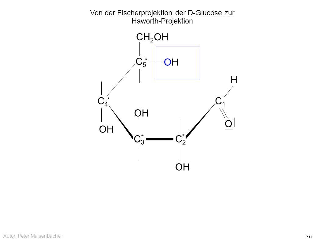 Autor: Peter Maisenbacher 36 OH OHOH CH 2 OH C5C5 * C4C4 * C3C3 * C2C2 * C1C1 O H Von der Fischerprojektion der D-Glucose zur Haworth-Projektion