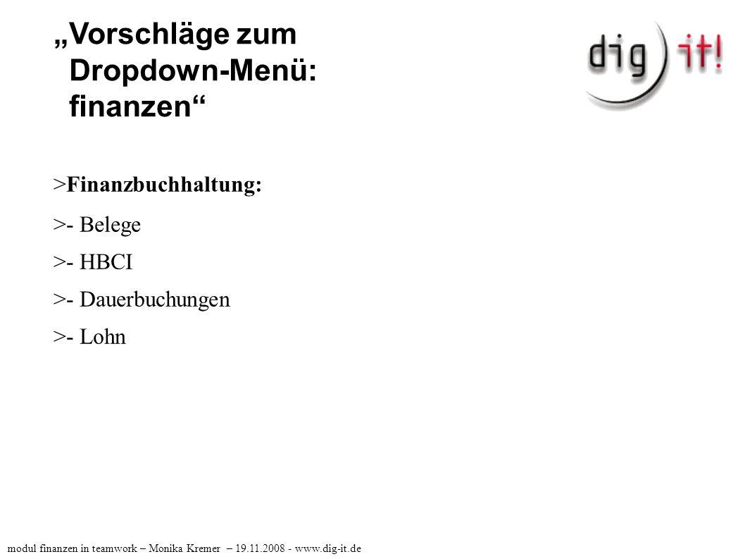 """""""Vorschläge zum Dropdown-Menü: finanzen >Forderungsmanagement: >- Debitor >- Kreditor >- oPos modul finanzen in teamwork – Monika Kremer – 19.11.2008 - www.dig-it.de"""
