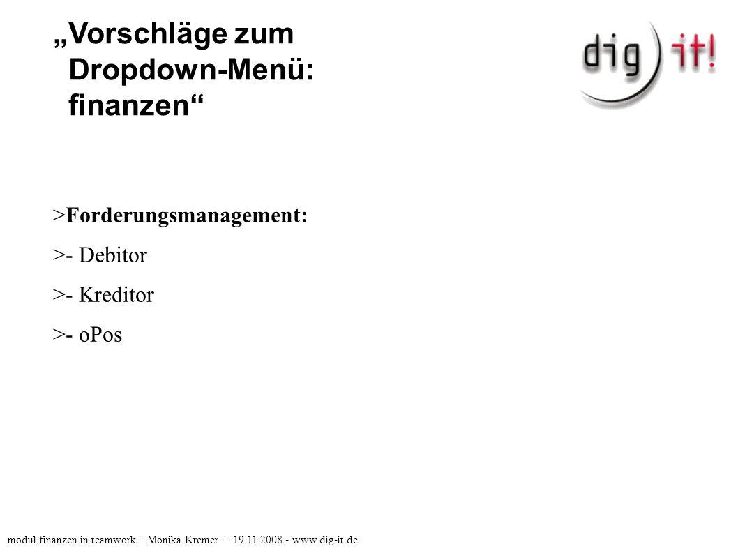 """""""Vorschläge zum Dropdown-Menü: finanzen >Konten: >- Bank 1200 >- Bank 1202 >- Kasse 1000 >- SKR03 modul finanzen in teamwork – Monika Kremer – 19.11.2008 - www.dig-it.de"""