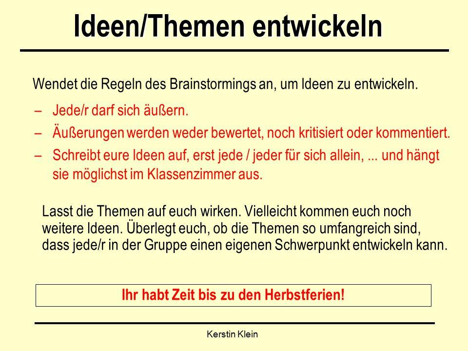 Kerstin Klein Ideen/Themen entwickeln Wendet die Regeln des Brainstormings an, um Ideen zu entwickeln.