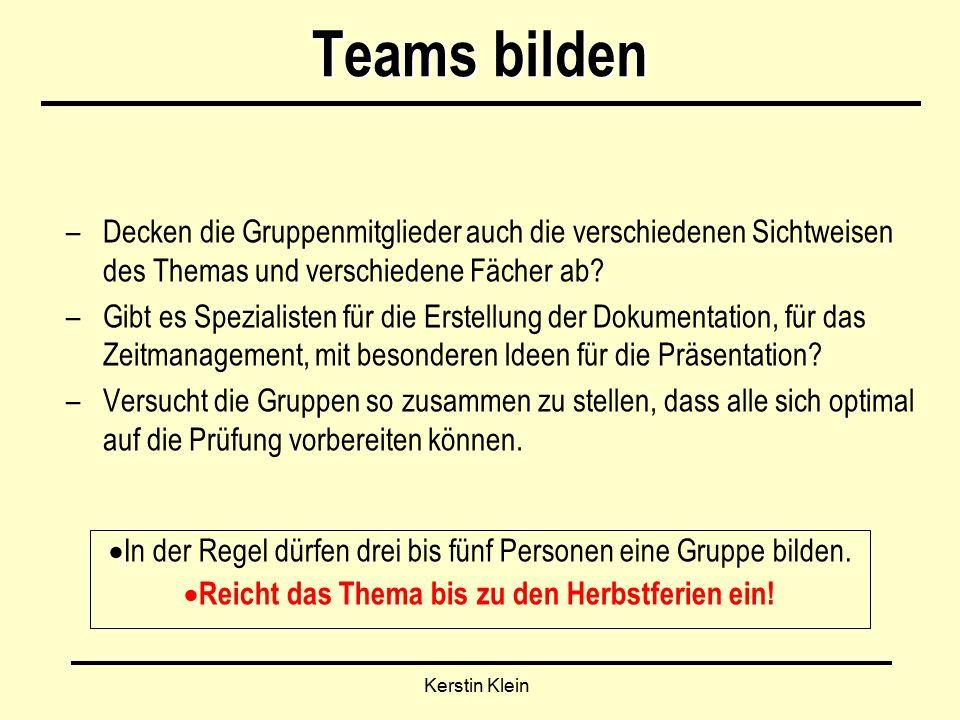 Kerstin Klein Teams bilden –Decken die Gruppenmitglieder auch die verschiedenen Sichtweisen des Themas und verschiedene Fächer ab.