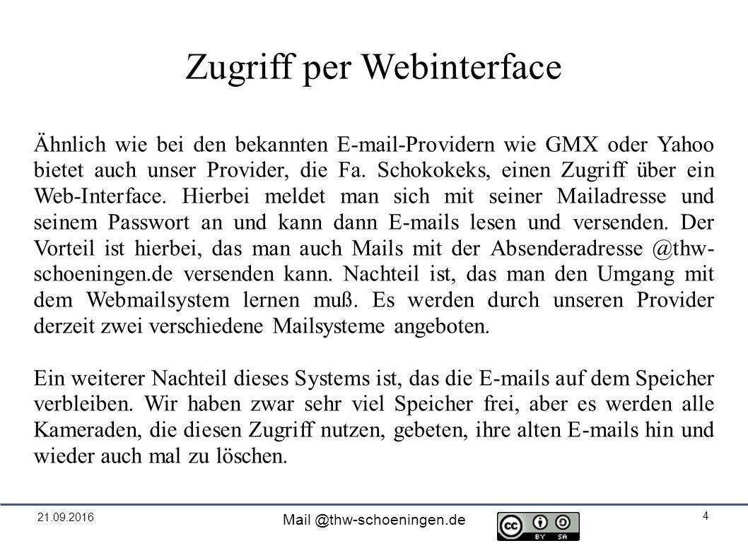 21.09.2016 Mail @thw-schoeningen.de 4 Zugriff per Webinterface Ähnlich wie bei den bekannten E-mail-Providern wie GMX oder Yahoo bietet auch unser Provider, die Fa.