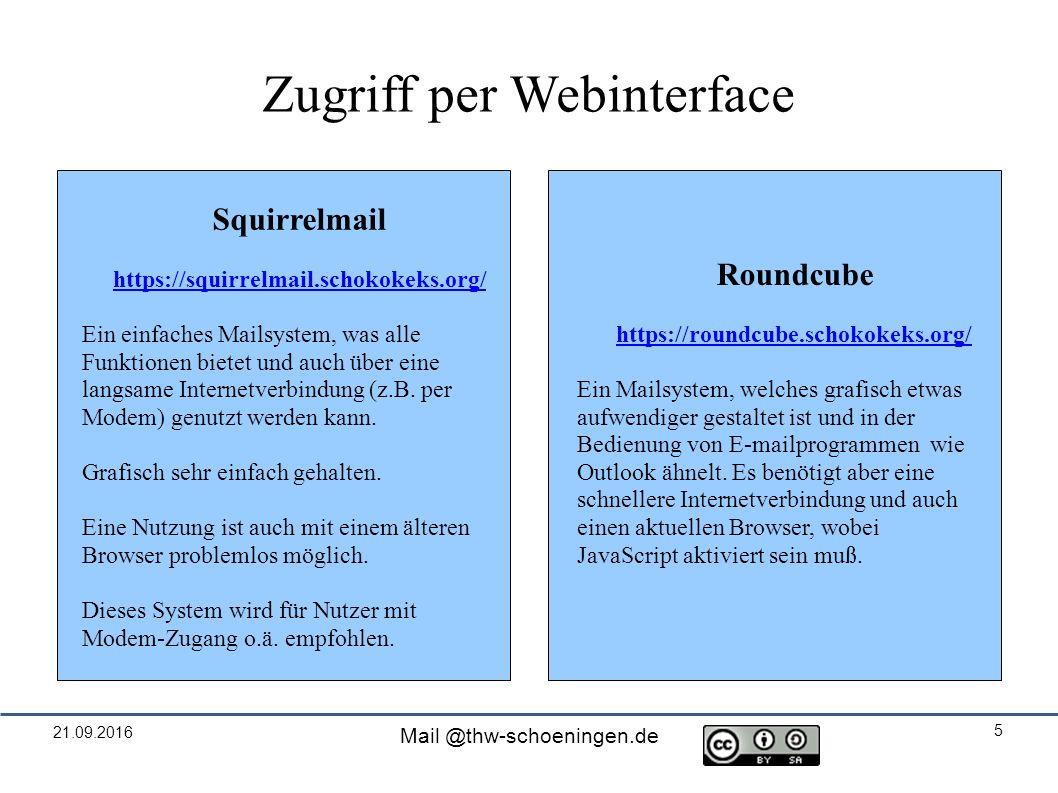 21.09.2016 Mail @thw-schoeningen.de 5 Zugriff per Webinterface Squirrelmail https://squirrelmail.schokokeks.org/ Ein einfaches Mailsystem, was alle Funktionen bietet und auch über eine langsame Internetverbindung (z.B.