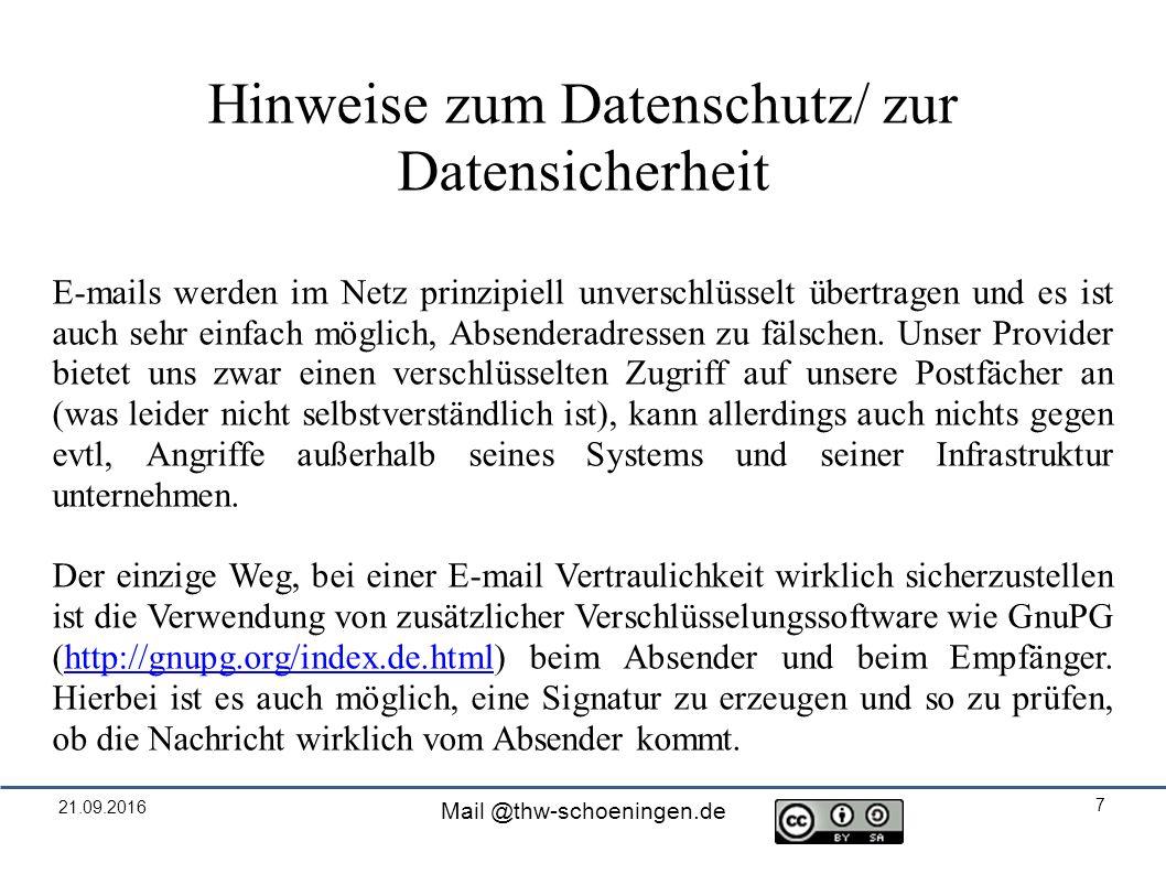 21.09.2016 Mail @thw-schoeningen.de 7 Hinweise zum Datenschutz/ zur Datensicherheit E-mails werden im Netz prinzipiell unverschlüsselt übertragen und es ist auch sehr einfach möglich, Absenderadressen zu fälschen.
