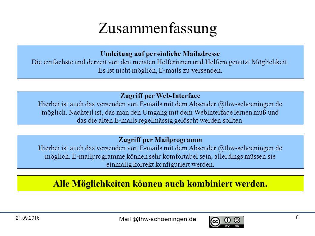21.09.2016 Mail @thw-schoeningen.de 8 Zusammenfassung Umleitung auf persönliche Mailadresse Die einfachste und derzeit von den meisten Helferinnen und Helfern genutzt Möglichkeit.