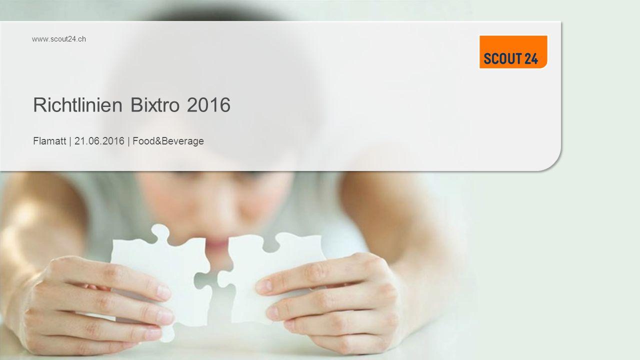 www.scout24.ch Richtlinien Bixtro 2016 Flamatt | 21.06.2016 | Food&Beverage