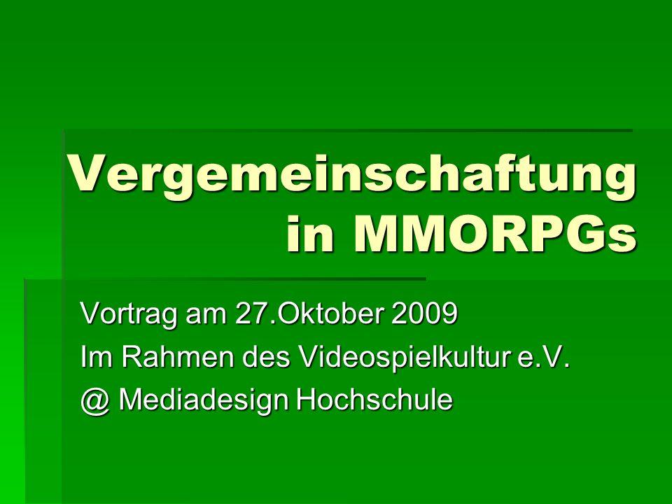Vergemeinschaftung in MMORPGs Vortrag am 27.Oktober 2009 Im Rahmen des Videospielkultur e.V.